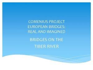 COMENIUS PROJECT EUROPEAN BRIDGES REAL AND IMAGINED BRIDGES