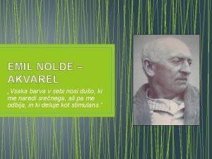 EMIL NOLDE AKVAREL Vsaka barva v sebi nosi