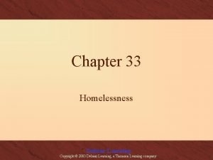 Chapter 33 Homelessness Delmar Learning Copyright 2003 Delmar