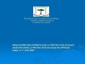 REPUBLIQUE DE LA GUINEE EQUATORIALE Ministre dAffaires Sociales