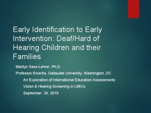 Early Identification to Early Intervention DeafHard of Hearing