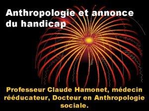 Anthropologie et annonce du handicap Professeur Claude Hamonet