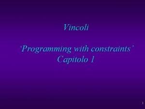 Vincoli Programming with constraints Capitolo 1 1 Vincoli