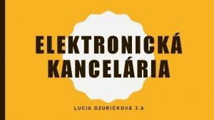 ELEKTRONICK KANCELRIA LUCIA DZURIKOV 3 A ELEKTRONICK KANCELRIA