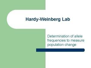 HardyWeinberg Lab Determination of allele frequencies to measure