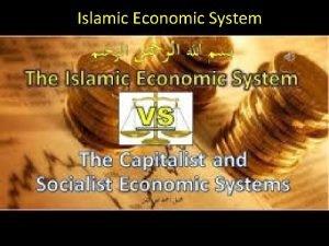 Islamic Economic System Islamic Economic System The Islamic