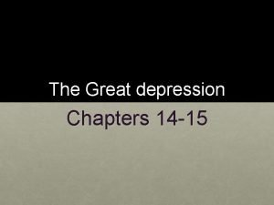The Great depression Chapters 14 15 Great depression
