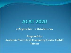 ACAT 2020 27 September 2 October 2020 Proposed