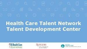 Health Care Talent Network Talent Development Center Health