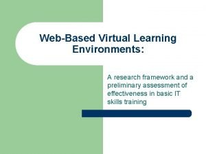 WebBased Virtual Learning Environments A research framework and