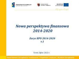 Nowa perspektywa finansowa 2014 2020 Zarys RPO 2014