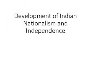 Development of Indian Nationalism and Independence Nationalism is