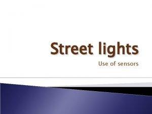 Street lights Use of sensors Sodium lights Most