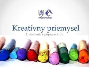 Kreatvny priemysel 2 stretnutie k prprave RIUS Obsah