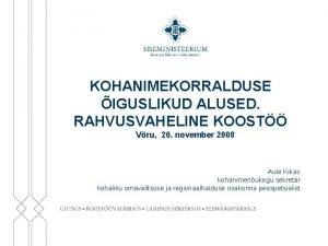KOHANIMEKORRALDUSE IGUSLIKUD ALUSED RAHVUSVAHELINE KOOST Vru 20 november