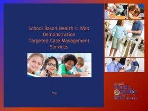 School Based Health Web Demonstration Targeted Case Management