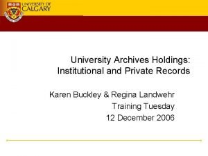 University Archives Holdings Institutional and Private Records Karen