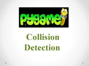 Collision Detection Collision Detection in Games Collision detection