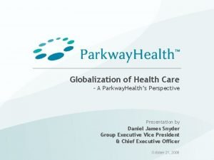 Globalization of Health Care A Parkway Healths Perspective