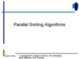 Parallel Sorting Algorithms Oct 25 2012 copyright 2012