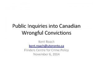 Public Inquiries into Canadian Wrongful Convictions Kent Roach