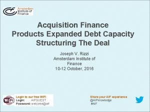 Acquisition Finance Products Expanded Debt Capacity Structuring The