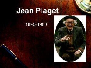 Jean Piaget 1896 1980 Jean Piaget Naci en