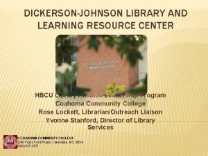 DICKERSONJOHNSON LIBRARY AND LEARNING RESOURCE CENTER HBCU Library