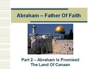 Abraham Father Of Faith Part 2 Abraham Is