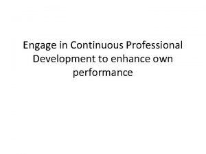 Engage in Continuous Professional Development to enhance own