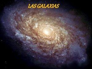 LAS GALAXIAS QU SON LAS GALAXIAS Las galaxias