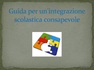 Guida per unintegrazione scolastica consapevole I SOGGETTI DELLINTEGRAZIONE
