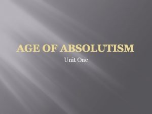 AGE OF ABSOLUTISM Unit One Age of Absolutism