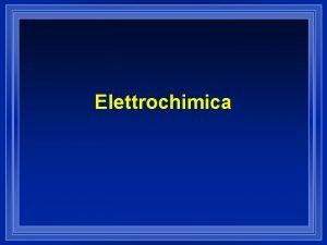 Elettrochimica Reazioni di Ossidoriduzione l Le reazioni di