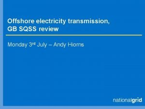 Offshore electricity transmission GB SQSS review Monday 3
