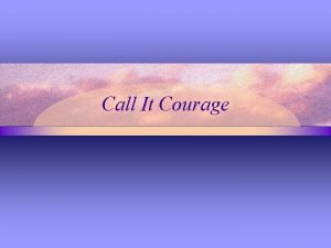 Call It Courage Chapter One What is the