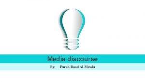 Media discourse By Farah Raad AlMawla Media Discourse
