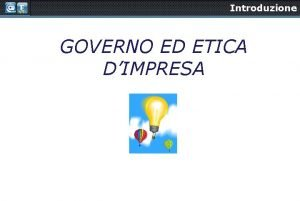 Introduzione GOVERNO ED ETICA DIMPRESA Introduzione GOVERNO ED