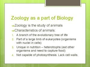 Zoology as a part of Biology Zoology is