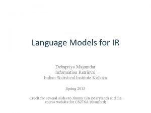 Language Models for IR Debapriyo Majumdar Information Retrieval