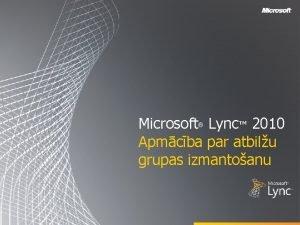 Microsoft Lync 2010 Apmcba par atbilu grupas izmantoanu