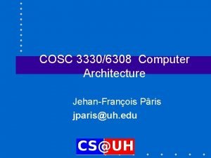 COSC 33306308 Computer Architecture JehanFranois Pris jparisuh edu