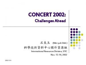 CONCERT 2002 Challenges Ahead Meiyuh Shih International Resources