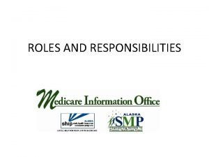 ROLES AND RESPONSIBILITIES Welcome to Alaskas Medicare Information