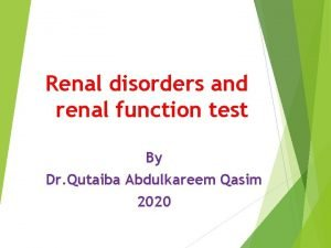 Renal disorders and renal function test By Dr