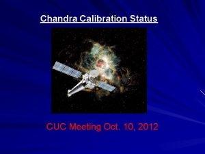 Chandra Calibration Status CUC Meeting Oct 10 2012