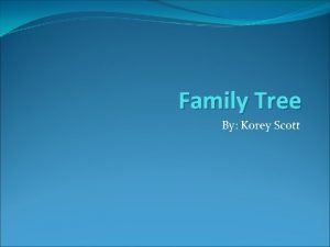 Family Tree By Korey Scott Grandparents Linda Gordon