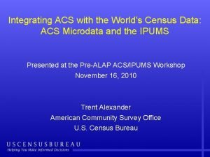 Integrating ACS with the Worlds Census Data ACS