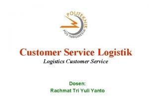 Customer Service Logistik Logistics Customer Service Dosen Rachmat