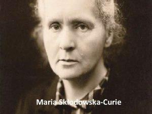 Maria SkodowskaCurie ycie Maria Salomea SkodowskaCurie ur 7